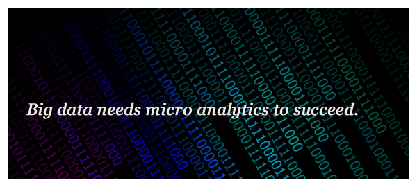 Big data needs micro analytics to succeed